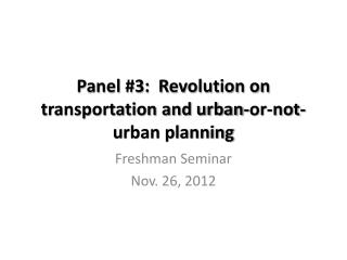 Panel #3:  Revolution on transportation and urban-or-not-urban planning
