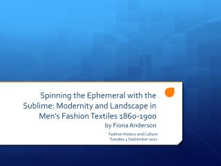 Spinning the Ephemeral with the Sublime: Modernity and Landscape in Men's Fashion Textiles 1860-1900  by Fiona Anderson