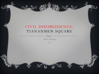 Civil Disobedience:  Tiananmen Square