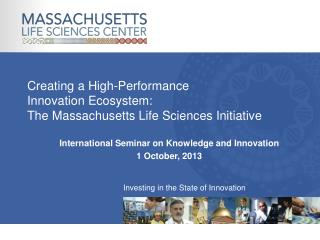 Creating a  High-Performance  Innovation  Ecosystem:   The Massachusetts  Life Sciences Initiative