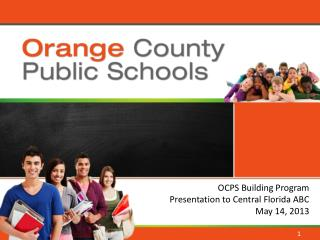 OCPS Building Program Presentation to Central Florida ABC May 14, 2013