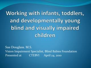 Working with infants, toddlers, and developmentally young blind and visually impaired children