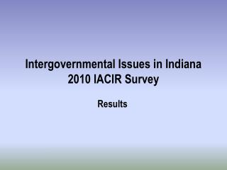 Intergovernmental Issues in Indiana 2010  IACIR Survey