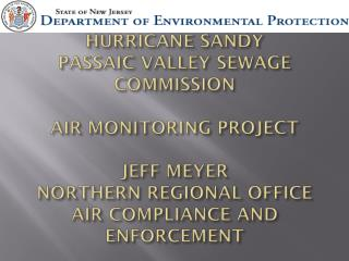 HURRICANE SANDY PASSAIC VALLEY SEWAGE COMMISSION  AIR MONITORING PROJECT JEFF MEYER NORTHERN REGIONAL OFFICE  AIR COMPLI