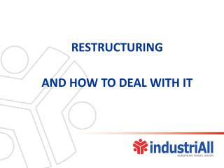 RESTRUCTURING AND HOW TO DEAL WITH IT