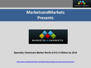 Specialty Chemicals Market Worth $ 610.14 Billion by 2016