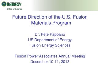 Future Direction of the U.S. Fusion Materials Program Dr. Pete Pappano US Department of Energy Fusion Energy Sciences F