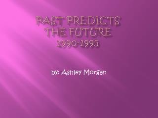 Past Predicts the Future 1990-1995