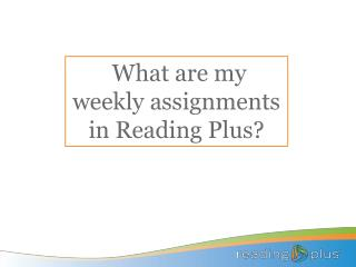 What are my weekly assignments in Reading Plus?