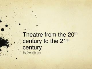 Theatre from the 20 th  century to the 21 st  century