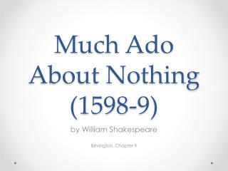 Much Ado About Nothing (1598-9)