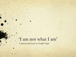 'I am not what I am'