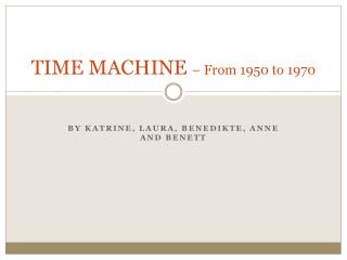 TIME MACHINE  – From 1950 to 1970