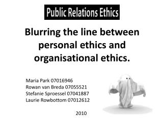 Blurring the line between personal ethics and organisational ethics.