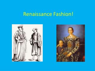 Renaissance Fashion!