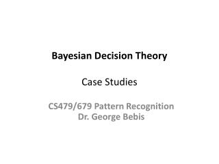 Bayesian Decision Theory Case  Studies