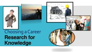 Choosing  a Career Research for  Knowledge