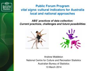 Andrew Middleton  National Centre for Culture and Recreation Statistics Australian Bureau of Statistics 13 March 2014