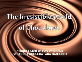 The Irresistible  Wo rld of Chocolates