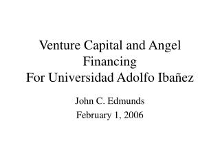 Venture Capital and Angel Financing For Universidad Adolfo Iba ñez