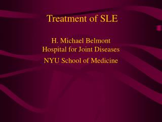 Treatment of SLE H. Michael Belmont Hospital for Joint Diseases NYU School of Medicine