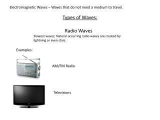 Electromagnetic Waves – Waves that do not need a medium to travel.