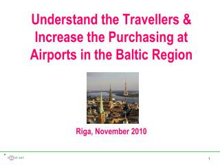 Understand the Travellers & Increase the Purchasing at Airports in  the Baltic Region DFNI Riga, November 2010