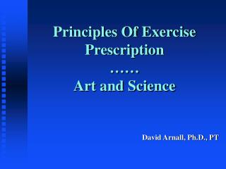 Principles Of Exercise Prescription …… Art and Science