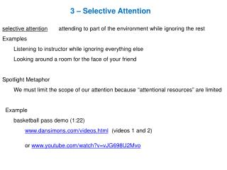 3 – Selective Attention selective attention        attending to part of the environment while ignoring the rest Examples