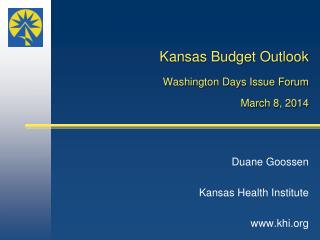 Kansas  Budget Outlook   Washington Days Issue Forum March 8 ,  2014