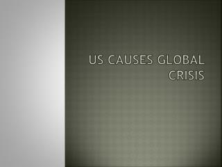 US Causes Global Crisis