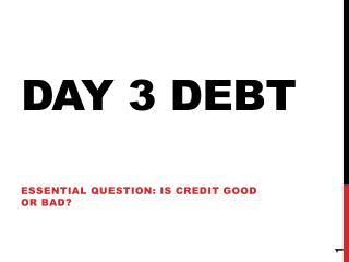 Day 3 DEBT