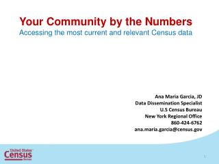 Your Community by the Numbers Accessing the most current and relevant Census data