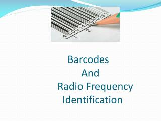 Barcodes  			   And  		Radio Frequency 				  Identification