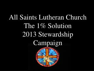 All Saints Lutheran Church The 1% Solution 2013 Stewardship Campaign