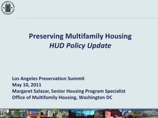 Preserving Multifamily Housing HUD Policy Update Los Angeles Preservation Summit May 10, 2011 Margaret Salazar, Senior H