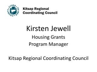 Kirsten Jewell Housing Grants  Program Manager Kitsap Regional Coordinating Council