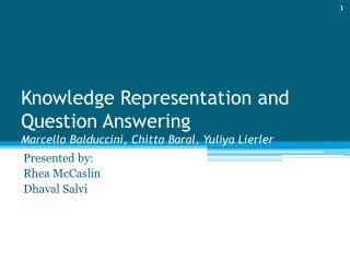 Knowledge Representation and Question Answering Marcello  Balduccini ,  Chitta Baral ,  Yuliya Lierler