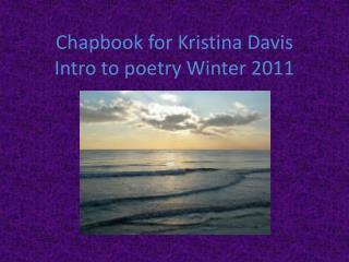Chapbook for Kristina Davis Intro to poetry Winter 2011