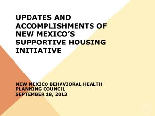 Updates AND Accomplishments of  New Mexico's  Supportive Housing Initiative New Mexico Behavioral Health  PLANNING COUNC