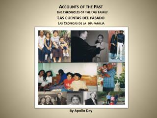 Accounts  of the Past                The  Chronicles of The Day Family Las  cuentas  del  pasado 	Las  Crónicas  de la