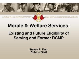 Morale & Welfare Services: Existing and Future Eligibility of Serving and Former RCMP