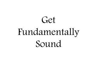 Get Fundamentally Sound