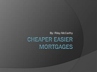 Cheaper Easier Mortgages