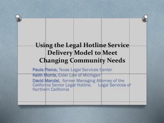 Using the Legal Hotline Service Delivery  Model to  Meet Changing Community  Needs