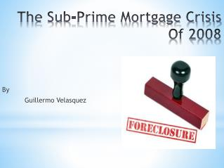The Sub-Prime Mortgage Crisis Of 2008