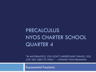 "PreCalculus NYOS Charter School Quarter 4 ""In mathematics, you don't understand things. You just get used to them.&"