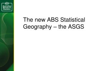 The new ABS Statistical Geography – the ASGS