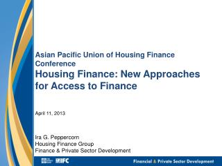 Asian Pacific Union of Housing Finance Conference Housing Finance: New Approaches for Access to Finance
