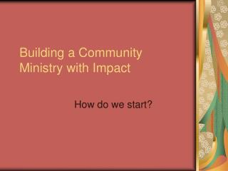 Building a Community Ministry with Impact